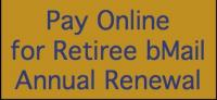 Click here to pay for retiree bMail renewal