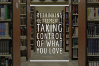 Rethinking Retirement...Taking Control of What You Love